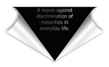 A movie against discrimination of minorities in everyday life.